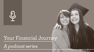 Image of a mother with her college graduate daughter with the text Your Financial Journey, a podcast series